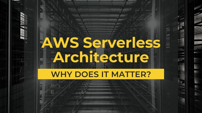 AWS Serverless Architecture - Why does it matter?