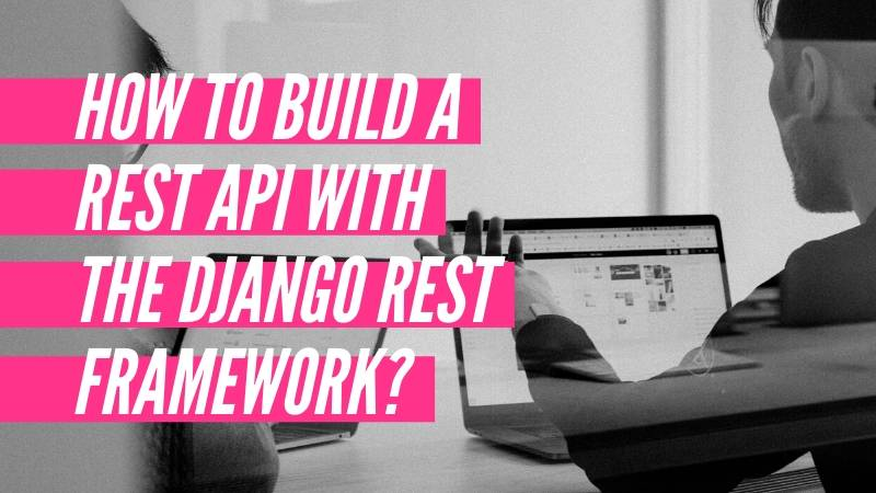How to build a Rest API with the Django REST Framework?