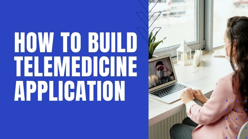 How to Build Telemedicine Application