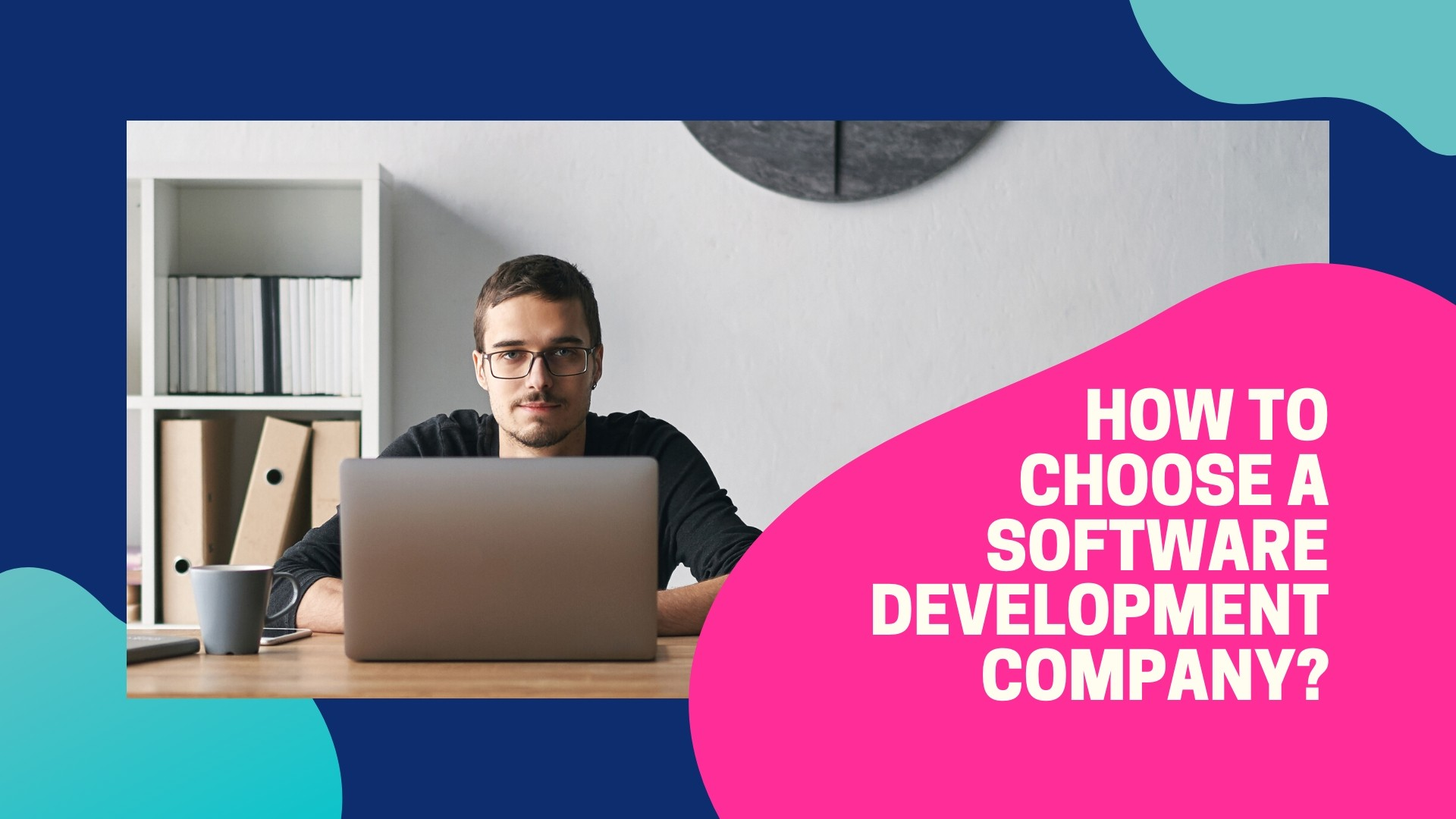 How to Choose a Software Development Company?