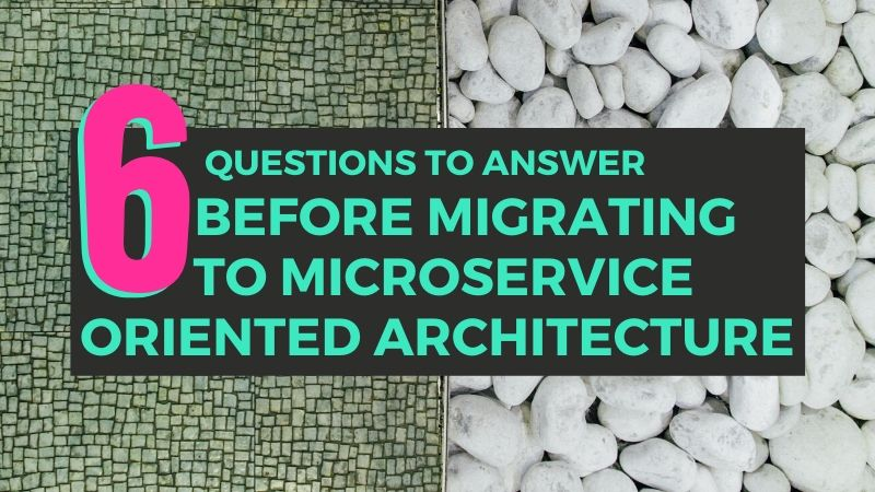 6 questions to answer before migrating to microservice oriented architecture