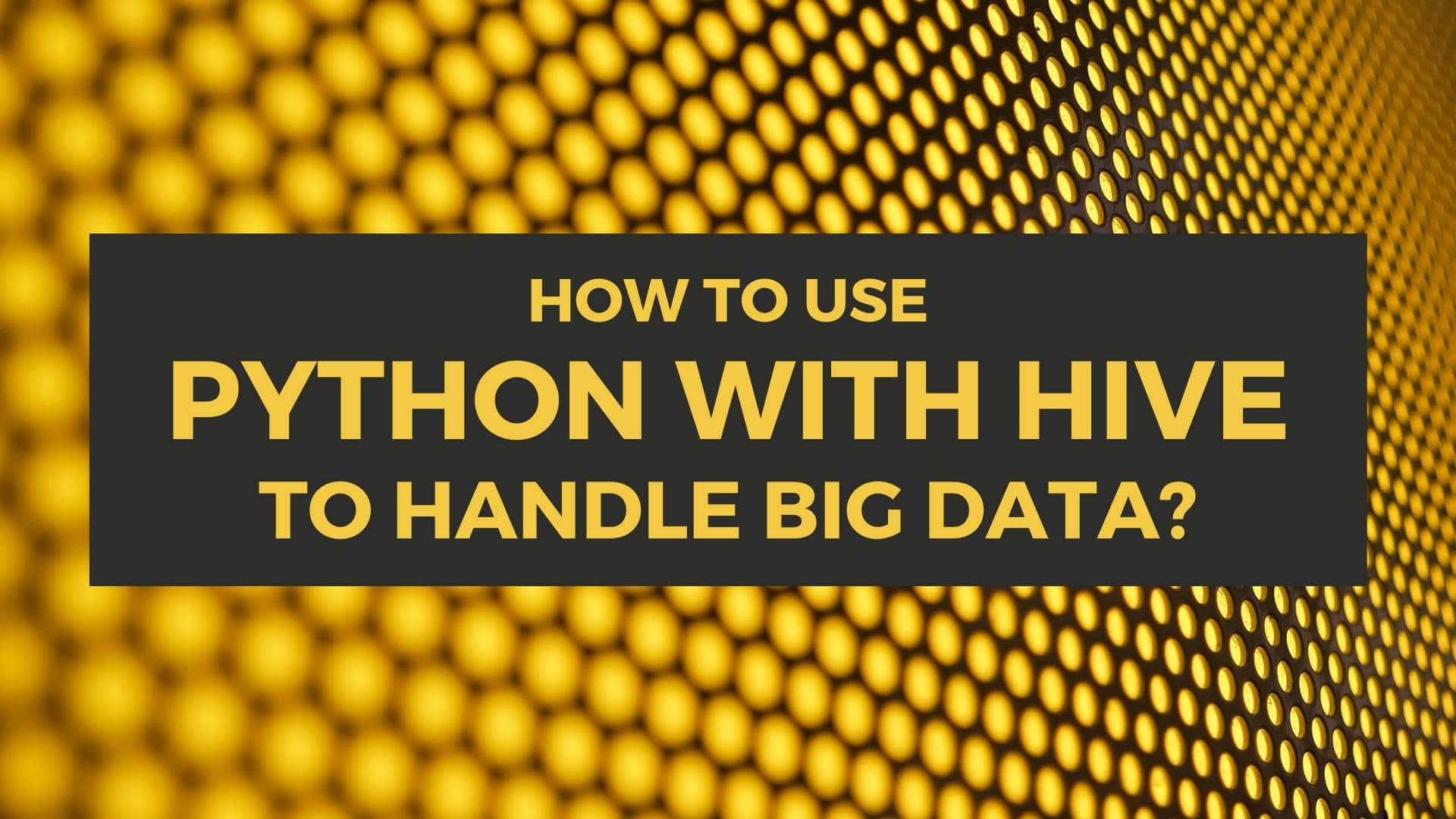 How to use Python with Hive to handle big data?